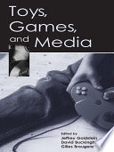 Toys, Games, And Media : come from and where they...