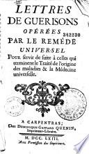 Lettres de gu  risons op  r  es par le rem  de universel pour servir de suite    celles qui terminent le Trait   de l origine des maladies   la m  decine universelle
