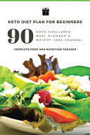 90 Days Challenge Meal Planner Weight Loss Journal Keto Diet Plan For Beginners Complete Food And Nutrition Tracker