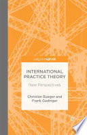 International Practice Theory : this study offers a concise introduction...