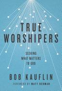 Ebook True Worshipers Epub Bob Kauflin Apps Read Mobile