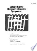 Vehicle Safety Research Integration Symposium  Washington  D C   May 30   31  1973
