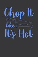 Chop It Like It Is Hot