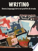 Writing  storia linguaggi arte nei graffiti di strada