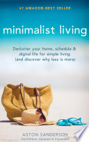 Minimalist Living Declutter Your Home Schedule Digital Life For Simple Living And Discover Why Less Is More