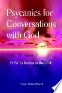 Psycanics For Conversations With God: The Technology to Return to the ONE