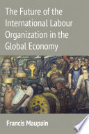 The Future of the International Labour Organization in the Global Economy