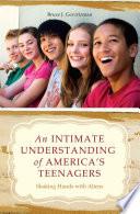An Intimate Understanding of America's Teenagers