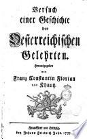 Versuch einer Geschichte der Oesterreichischen Gelehrten. Herausgegeben von Franz Constantin Florian von Khautz