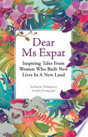 Dear Ms Expat Inspiring Tales From Women Who Built New Lives In A New Land