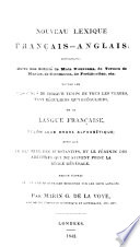A new French and English Lexicon     preceded by a compendious Key  that shows how to find out the meaning of any part of speech  etc  Nouveau Lexique Fran  ais Anglais  etc