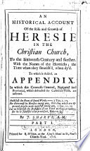 An Historical Account of the Rise and Growth of Heresie in the Christian Church  to the Sixteenth Century and Farther