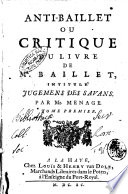 Anti Baillet ou critique du livre de Mr  Baillet  intitule  Jugemens des Savans  Par  Mr  Menage  Tome premier   second