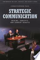 Strategic Communication  Origins  Concepts  and Current Debates