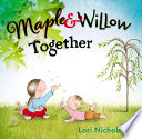 Maple   Willow Together