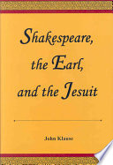 Shakespeare, The Earl, And The Jesuit : with shakespeare's, but vaguely and tentatively. the name...