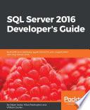 SQL Server 2016 Developer s Guide