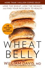 Wheat Belly: Lose the Wheat, Lose the Weight, and Find Your Path Back to Health [Book]