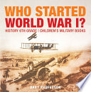 Who Started World War 1 History 6th Grade Children S Military Books
