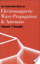 An Introduction To Electromagnetic Wave Propagation And Antennas : of electromagnetics em, following an initial...