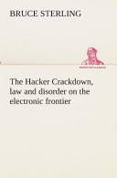 The Hacker Crackdown Law And Disorder On The Electronic Frontier