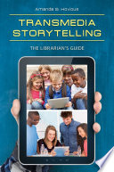 Transmedia Storytelling The Librarian S Guide
