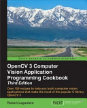 OpenCV 3 Computer Vision Application Programming Cookbook   Third Edition