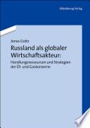 Russland als globaler Wirtschaftsakteur: Handlungsressourcen und Strategien der Öl- und Gaskonzerne