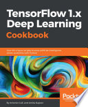 Tensorflow 1 X Deep Learning Cookbook