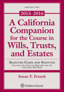 A California Companion for the Course in Wills  Trusts  and Estates