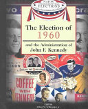The Election of 1960 and the Administration of John F  Kennedy