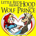 Little Red Riding Hood and the Wolf Prince Riding Hood Comes A Fresh And New
