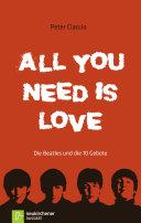 All you need is love : die Beatles und die 10 Gebote