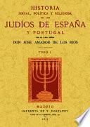 Historia social  pol  tica y religiosa de los jud  os de Espa  a y Portugal