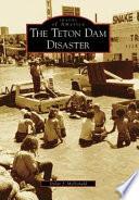 The Teton Dam Disaster