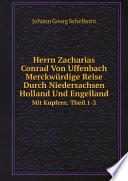 Herrn Zacharias Conrad Von Uffenbach Merckw?rdige Reise Durch Niedersachsen Holland Und Engelland
