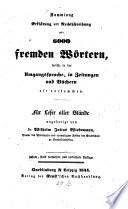 Sammlung, Erklärung und Rechtschreibung von 6000 fremden Wörtern, welche in der Umgangssprache, in Zeitungen und Büchern oft vorkommen
