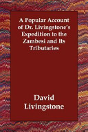 A Popular Account of Dr  Livingstone s Expedition to the Zambesi and Its Tributaries