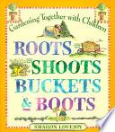 Roots  Shoots  Buckets   Boots