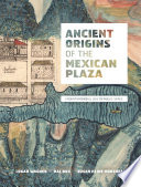 Ancient Origins of the Mexican Plaza
