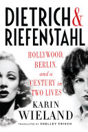 Dietrich & Riefenstahl: Hollywood, Berlin, and a Century in Two Lives Book