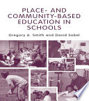 Place-and Community-Based Education In Schools : learning that starts with the local – addresses...