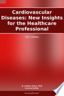 Cardiovascular Diseases New Insights For The Healthcare Professional 2011 Edition