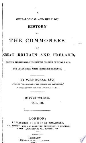 A Genealogical and Heraldic History of the Commoners of Great Britain and Ireland, Enjoying Territorial Possessions Or High Official Rank: But Univested with Heritable Honours