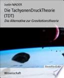 Die TachyonenDruckTheorie (TDT)