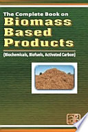 The Complete Book On Biomass Based Products Biochemicals Biofuels Activated Carbon