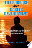 Life Purpose And Career Development A Step By Step Guide To Your Assignment Vision And Mission Towards Your Career Paths And Planning