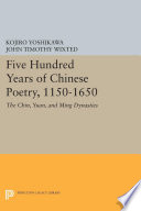 Five Hundred Years of Chinese Poetry  1150 1650