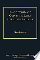 Image, word and God in the early Christian centuries [electronic resource] / Mark Edwards.