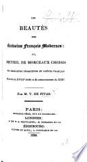 Les beaut  s des   crivains Fran  ais modernes  ou  recueil de morceaux choisis des meilleurs prosateurs et po  tes Fran  ais de la fin du XVIII si  cle et du commencement du XIXe